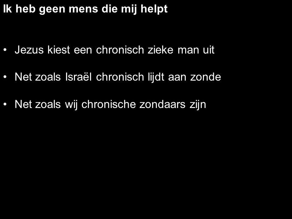 Ik heb geen mens die mij helpt Jezus kiest een chronisch zieke man uit Net zoals Israël chronisch lijdt aan zonde Net zoals wij chronische zondaars zi