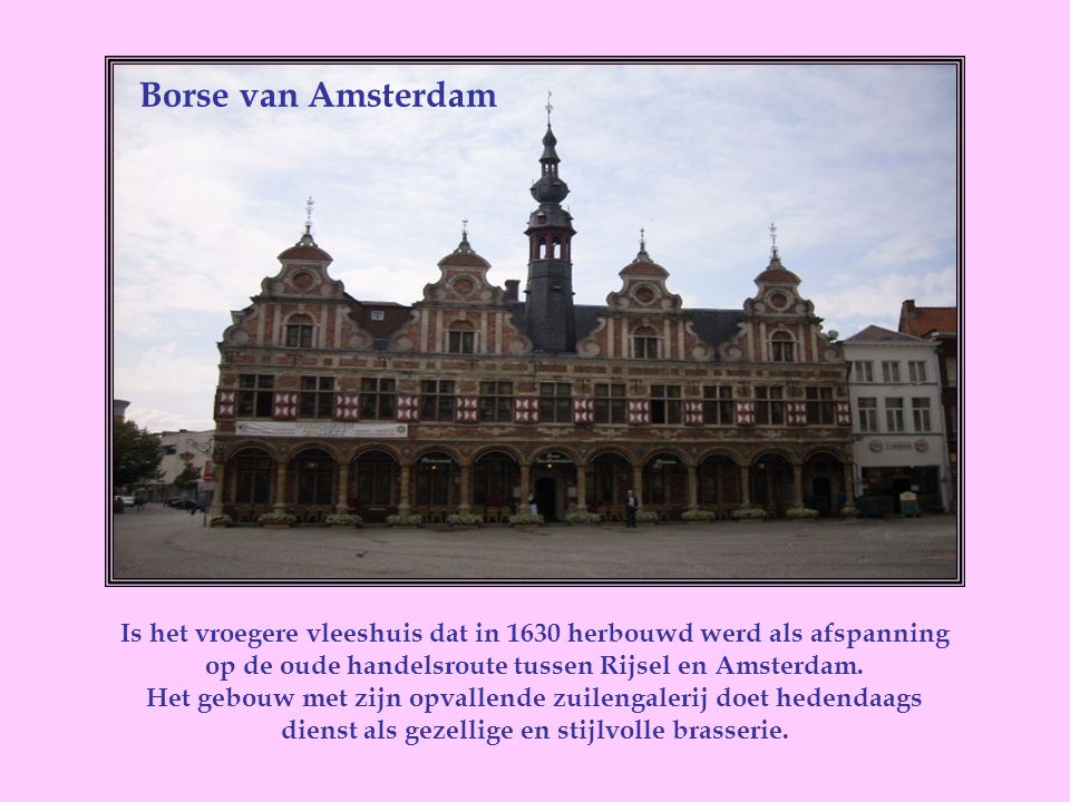 Is het vroegere vleeshuis dat in 1630 herbouwd werd als afspanning op de oude handelsroute tussen Rijsel en Amsterdam.