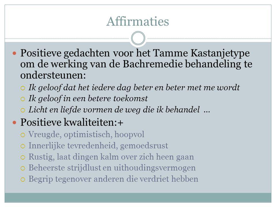 Affirmaties Positieve gedachten voor het Tamme Kastanjetype om de werking van de Bachremedie behandeling te ondersteunen:  Ik geloof dat het iedere d