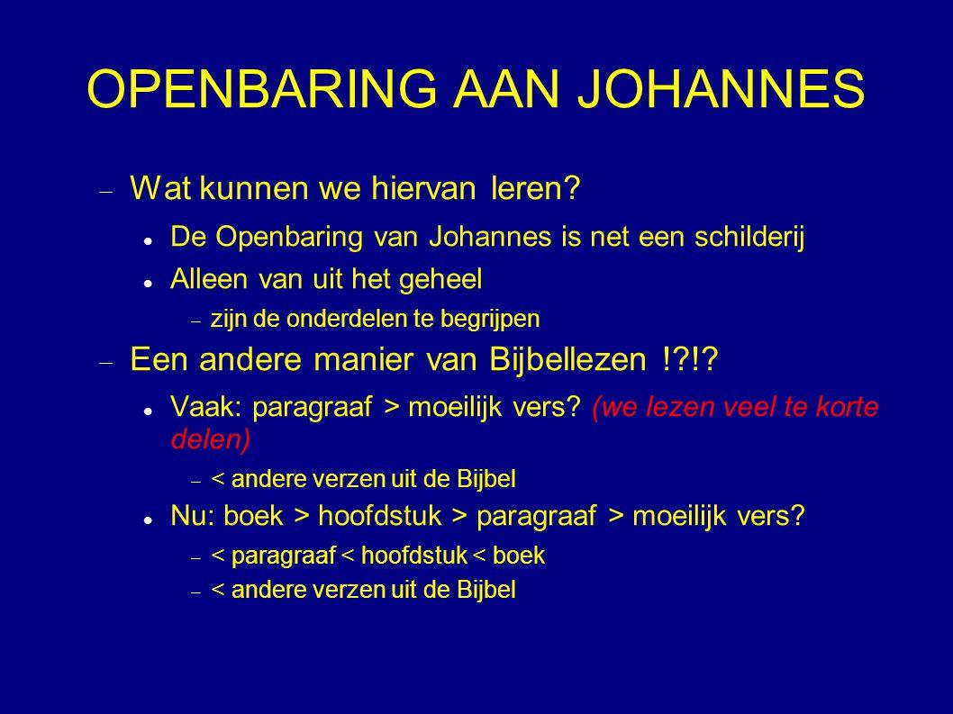  Wat kunnen we hiervan leren? De Openbaring van Johannes is net een schilderij Alleen van uit het geheel  zijn de onderdelen te begrijpen  Een ande