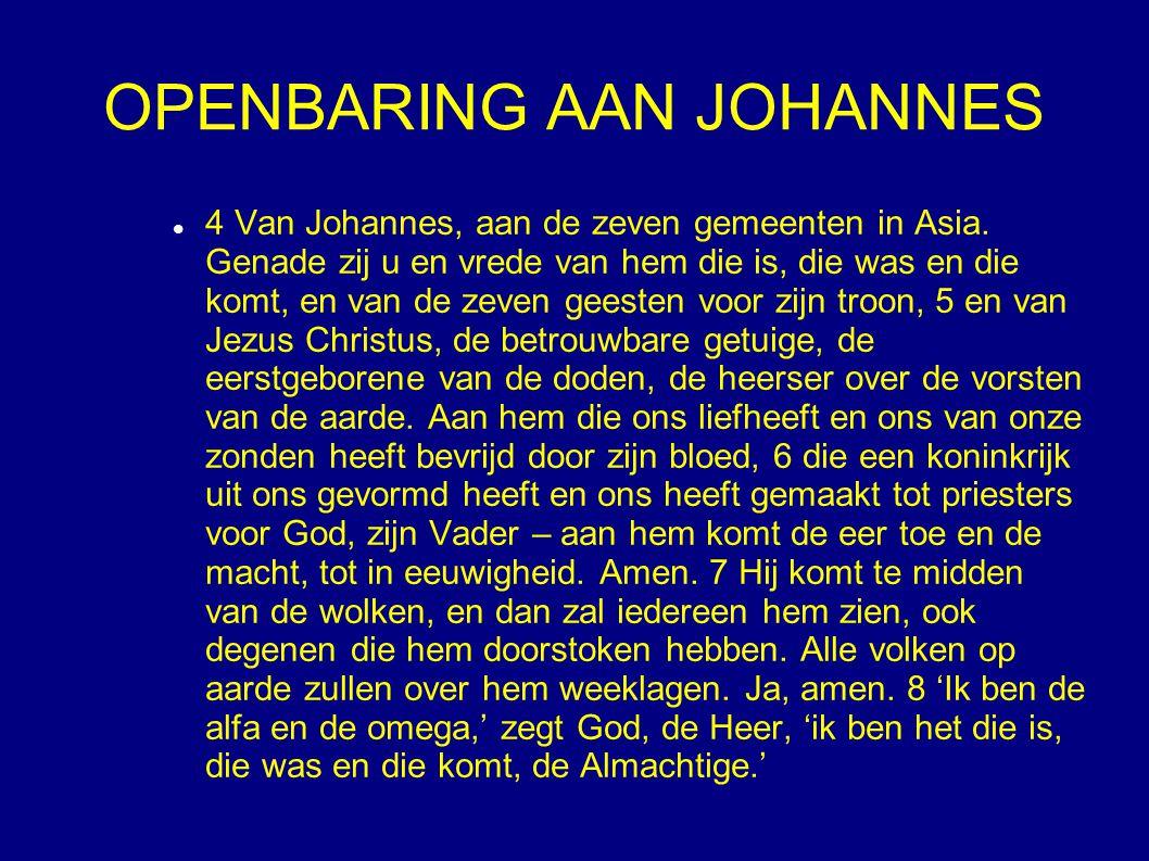 OPENBARING AAN JOHANNES 4 Van Johannes, aan de zeven gemeenten in Asia. Genade zij u en vrede van hem die is, die was en die komt, en van de zeven gee