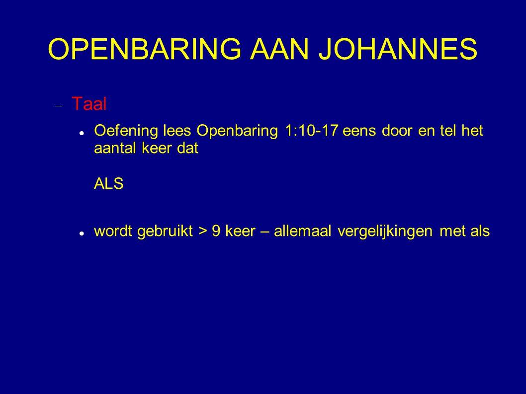 OPENBARING AAN JOHANNES  Taal Oefening lees Openbaring 1:10-17 eens door en tel het aantal keer dat ALS wordt gebruikt > 9 keer – allemaal vergelijki
