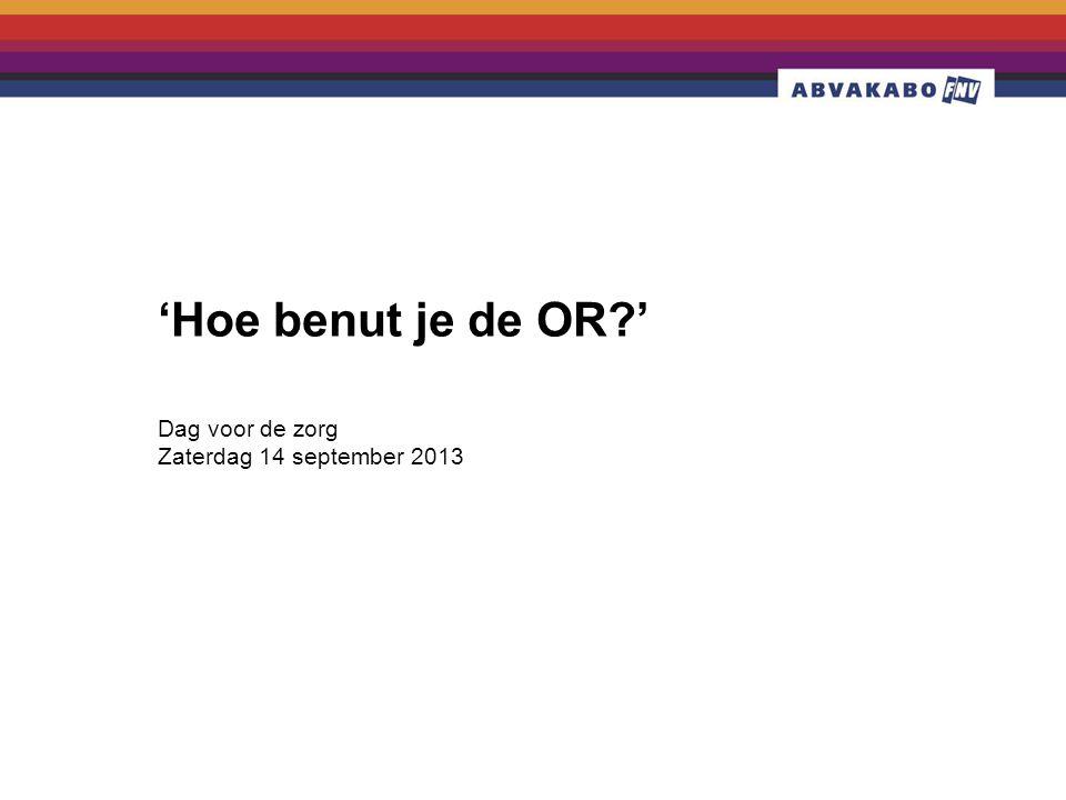Dag voor de zorg Zaterdag 14 september 2013 'Hoe benut je de OR '
