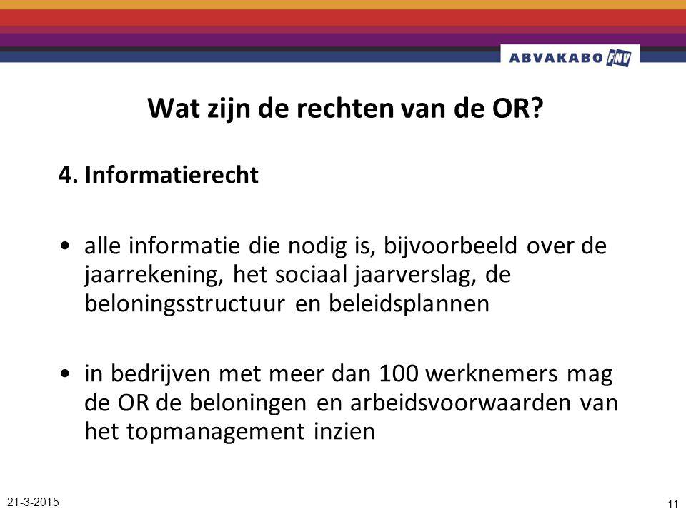 21-3-2015 11 Wat zijn de rechten van de OR? 4. Informatierecht alle informatie die nodig is, bijvoorbeeld over de jaarrekening, het sociaal jaarversla