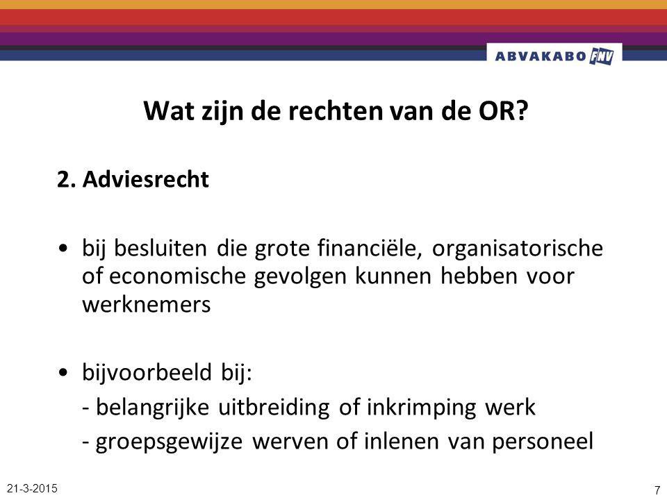 21-3-2015 7 Wat zijn de rechten van de OR? 2. Adviesrecht bij besluiten die grote financiële, organisatorische of economische gevolgen kunnen hebben v