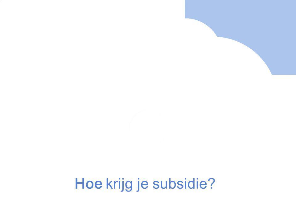 Hoe krijg je subsidie?