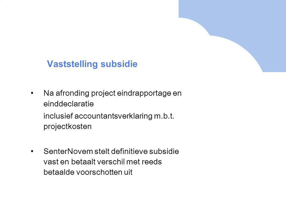 Vaststelling subsidie Na afronding project eindrapportage en einddeclaratie inclusief accountantsverklaring m.b.t.