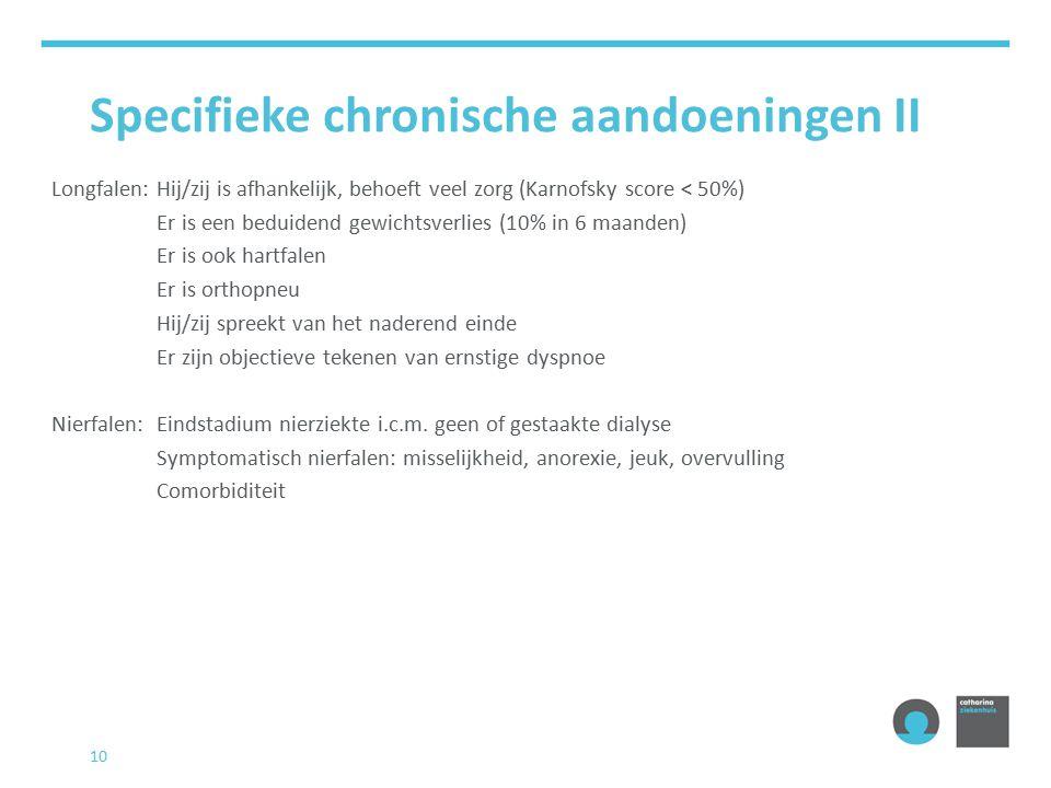 Specifieke chronische aandoeningen II Longfalen:Hij/zij is afhankelijk, behoeft veel zorg (Karnofsky score < 50%) Er is een beduidend gewichtsverlies