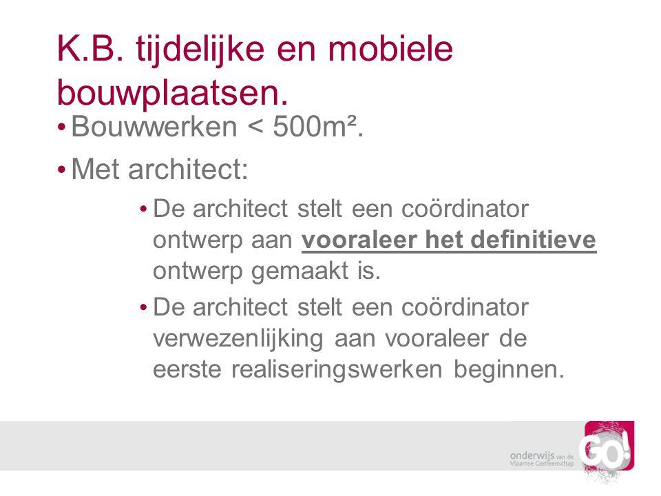Bouwwerken < 500m². Met architect: De architect stelt een coördinator ontwerp aan vooraleer het definitieve ontwerp gemaakt is. De architect stelt een