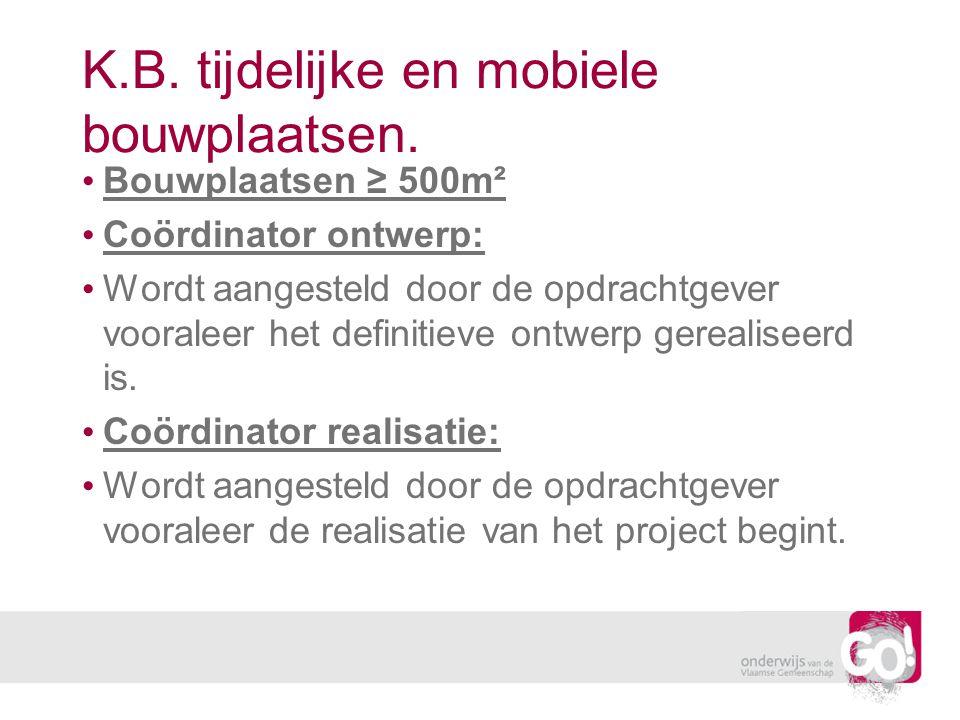 Bouwplaatsen ≥ 500m² Coördinator ontwerp: Wordt aangesteld door de opdrachtgever vooraleer het definitieve ontwerp gerealiseerd is. Coördinator realis
