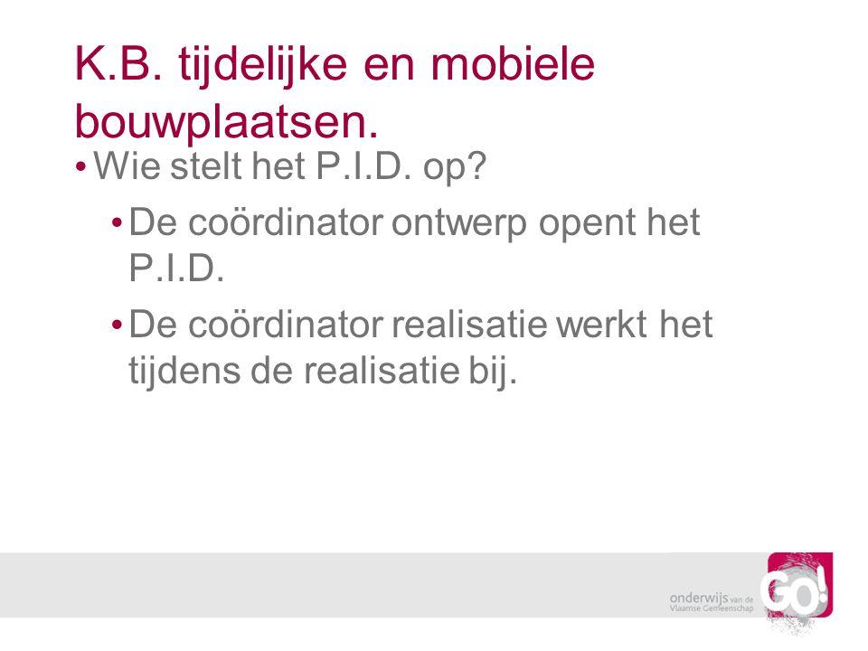 K.B. tijdelijke en mobiele bouwplaatsen. Wie stelt het P.I.D. op? De coördinator ontwerp opent het P.I.D. De coördinator realisatie werkt het tijdens