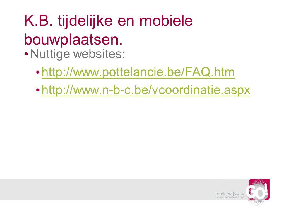K.B. tijdelijke en mobiele bouwplaatsen. Nuttige websites: http://www.pottelancie.be/FAQ.htm http://www.n-b-c.be/vcoordinatie.aspx