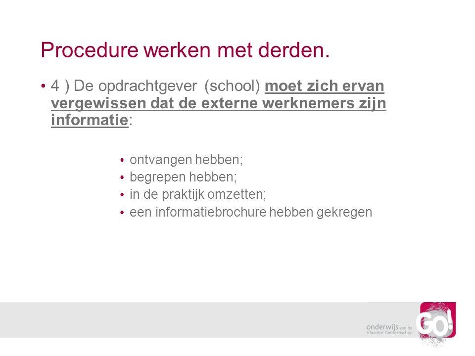 Procedure werken met derden. 4 ) De opdrachtgever (school) moet zich ervan vergewissen dat de externe werknemers zijn informatie: ontvangen hebben; be