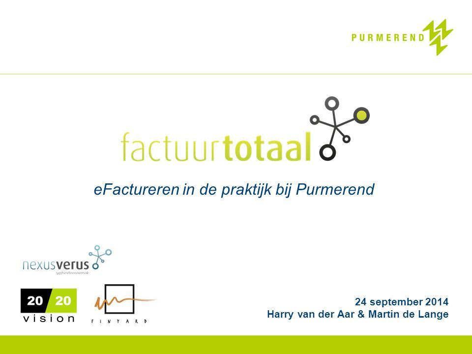 24 september 2014 Harry van der Aar & Martin de Lange eFactureren in de praktijk bij Purmerend