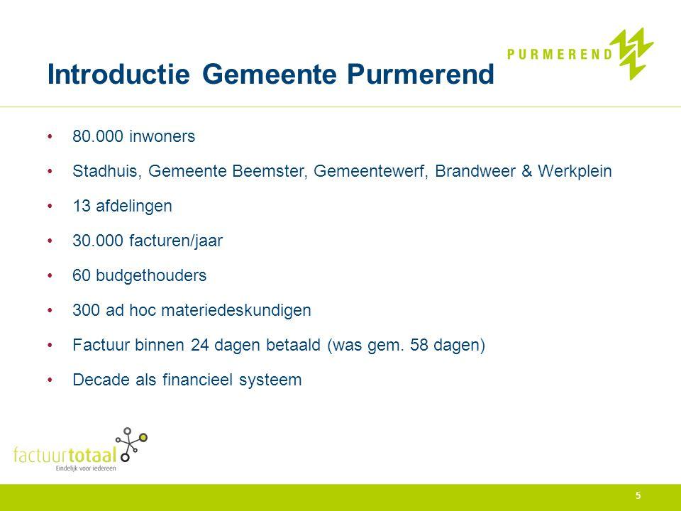 Introductie Gemeente Purmerend 80.000 inwoners Stadhuis, Gemeente Beemster, Gemeentewerf, Brandweer & Werkplein 13 afdelingen 30.000 facturen/jaar 60