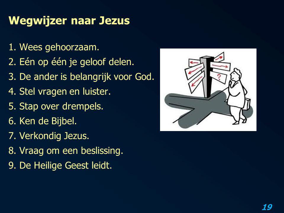 19 Wegwijzer naar Jezus 1. Wees gehoorzaam. 2. Eén op één je geloof delen. 3. De ander is belangrijk voor God. 4. Stel vragen en luister. 5. Stap over