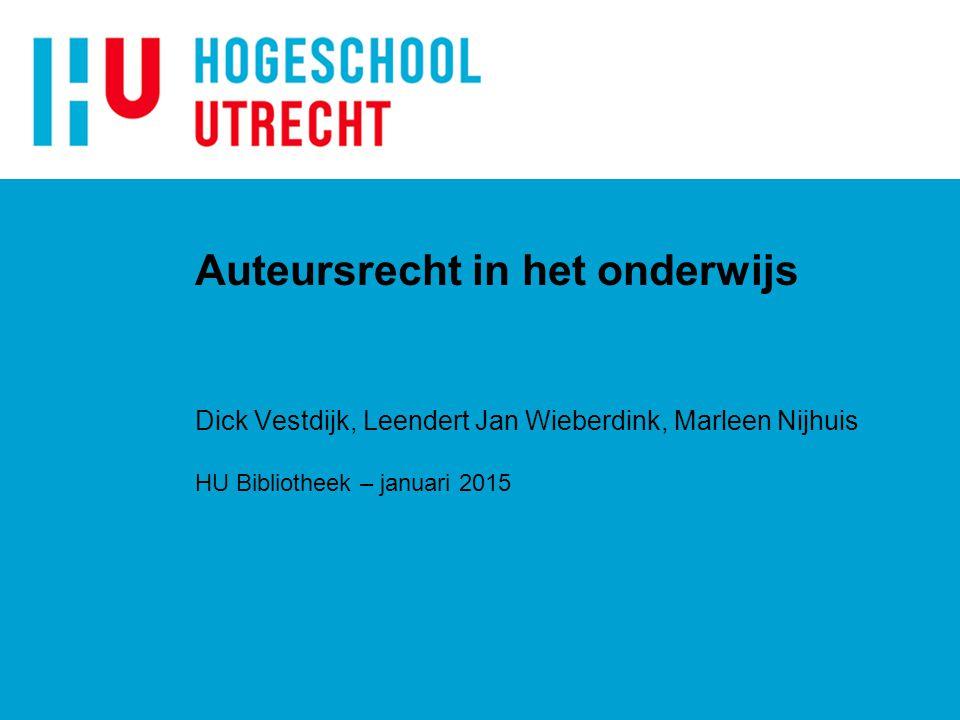 Auteursrecht in het onderwijs Dick Vestdijk, Leendert Jan Wieberdink, Marleen Nijhuis HU Bibliotheek – januari 2015