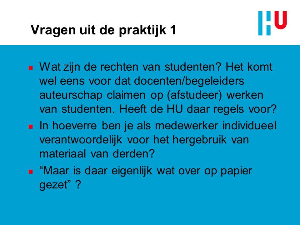 Vragen uit de praktijk 1 n Wat zijn de rechten van studenten? Het komt wel eens voor dat docenten/begeleiders auteurschap claimen op (afstudeer) werke