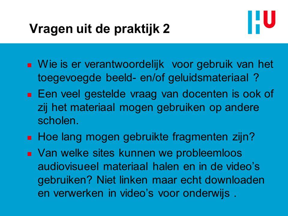 Vragen uit de praktijk 2 n Wie is er verantwoordelijk voor gebruik van het toegevoegde beeld- en/of geluidsmateriaal ? n Een veel gestelde vraag van d