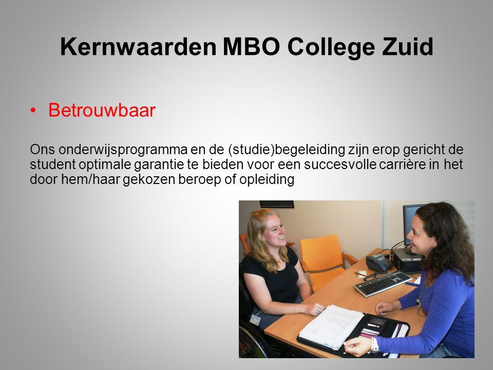 Kernwaarden MBO College Zuid Betrouwbaar Ons onderwijsprogramma en de (studie)begeleiding zijn erop gericht de student optimale garantie te bieden voo