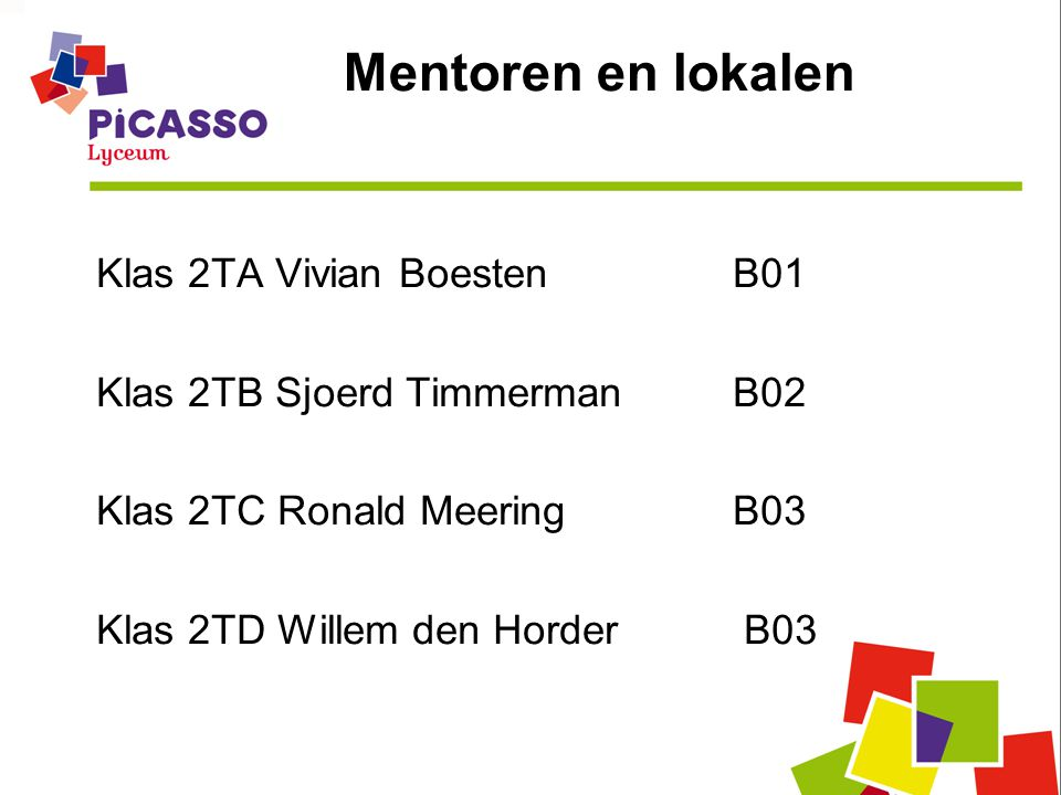 Mentoren en lokalen Klas 2TA Vivian Boesten B01 Klas 2TB Sjoerd TimmermanB02 Klas 2TC Ronald Meering B03 Klas 2TD Willem den Horder B03