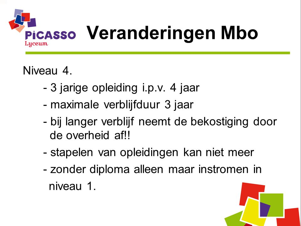 Veranderingen Mbo Niveau 4. - 3 jarige opleiding i.p.v. 4 jaar - maximale verblijfduur 3 jaar - bij langer verblijf neemt de bekostiging door de overh