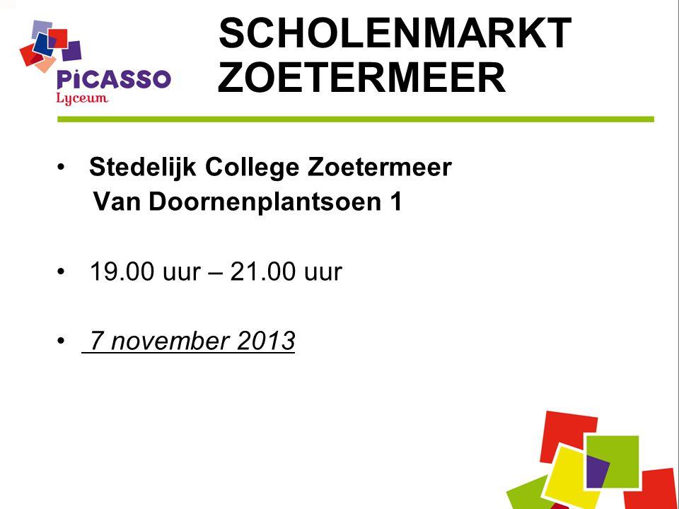 Stedelijk College Zoetermeer Van Doornenplantsoen 1 19.00 uur – 21.00 uur 7 november 2013 SCHOLENMARKT ZOETERMEER