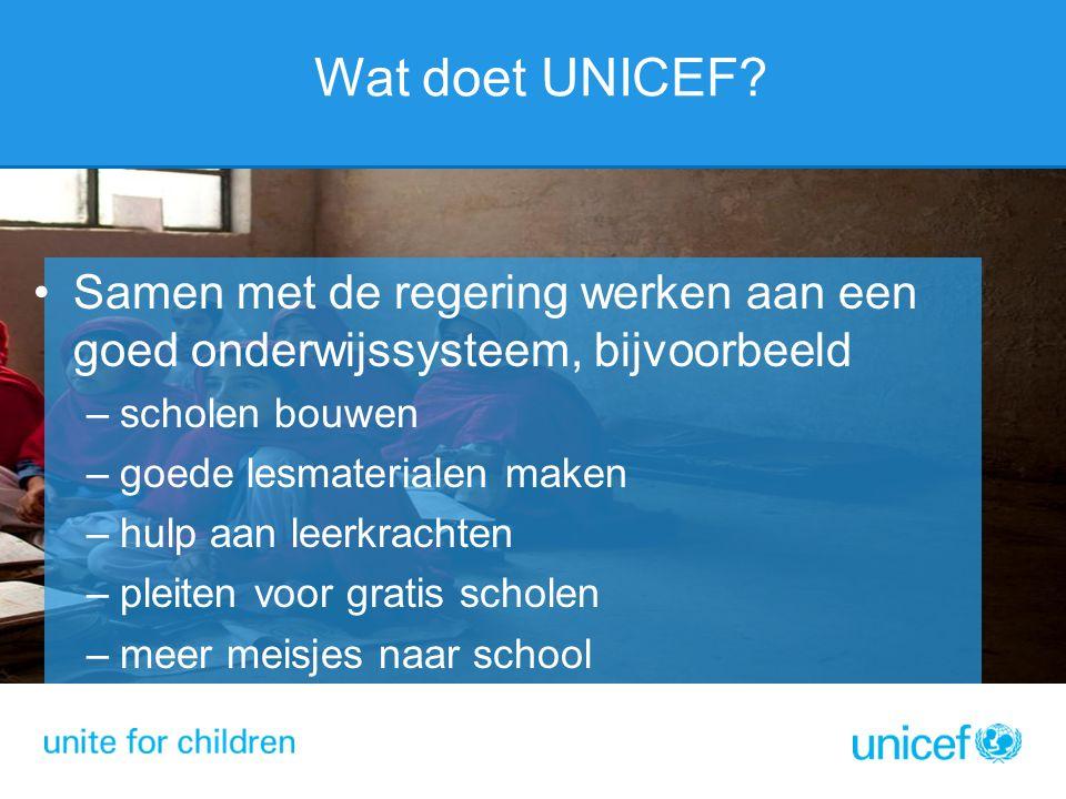 Wat doet UNICEF? Samen met de regering werken aan een goed onderwijssysteem, bijvoorbeeld –scholen bouwen –goede lesmaterialen maken –hulp aan leerkra