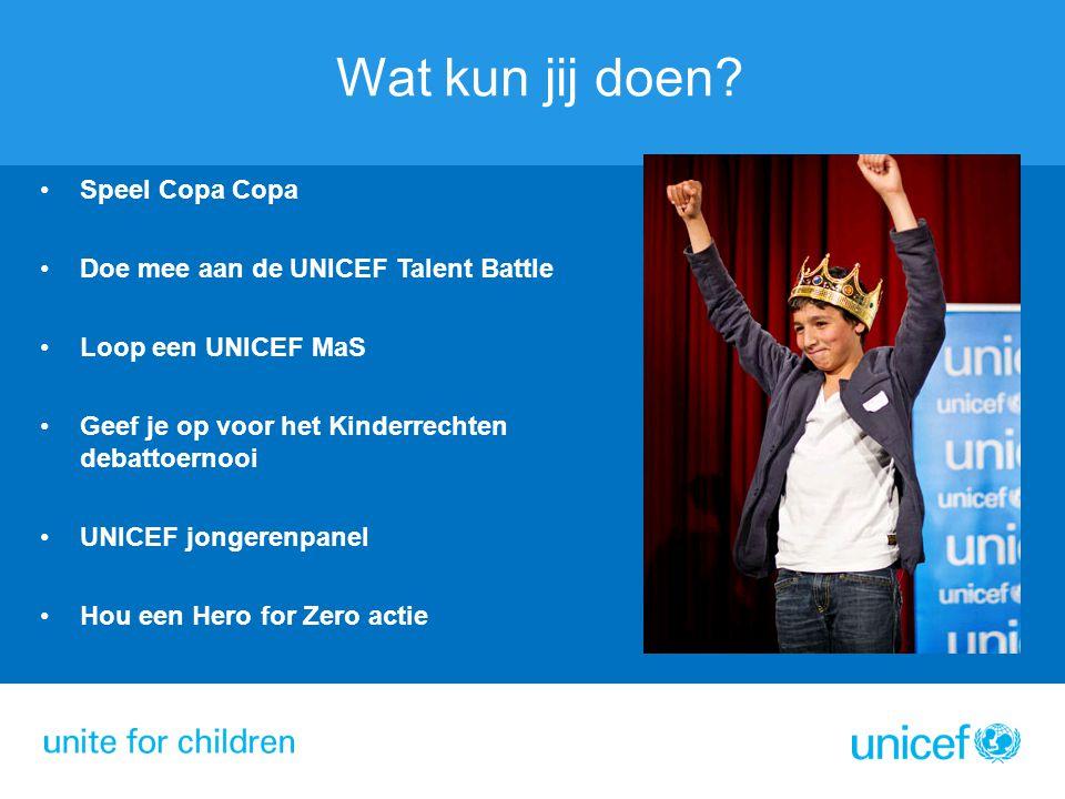 Speel Copa Copa Doe mee aan de UNICEF Talent Battle Loop een UNICEF MaS Geef je op voor het Kinderrechten debattoernooi UNICEF jongerenpanel Hou een H
