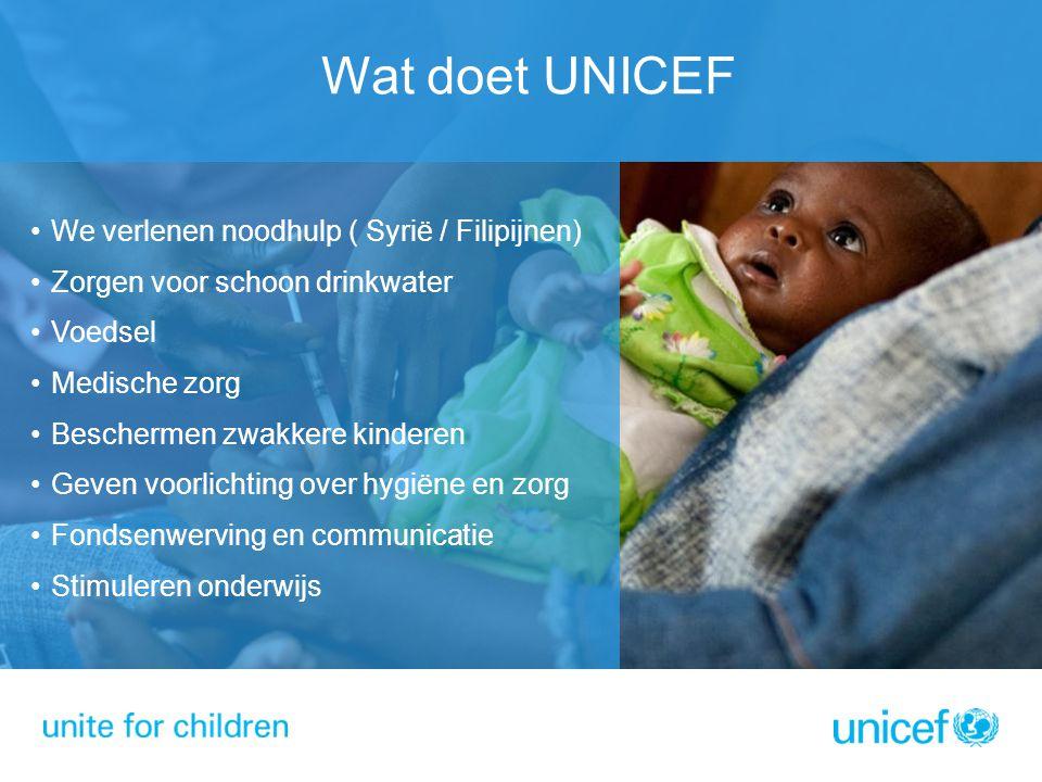 Wat doet UNICEF We verlenen noodhulp ( Syrië / Filipijnen) Zorgen voor schoon drinkwater Voedsel Medische zorg Beschermen zwakkere kinderen Geven voor