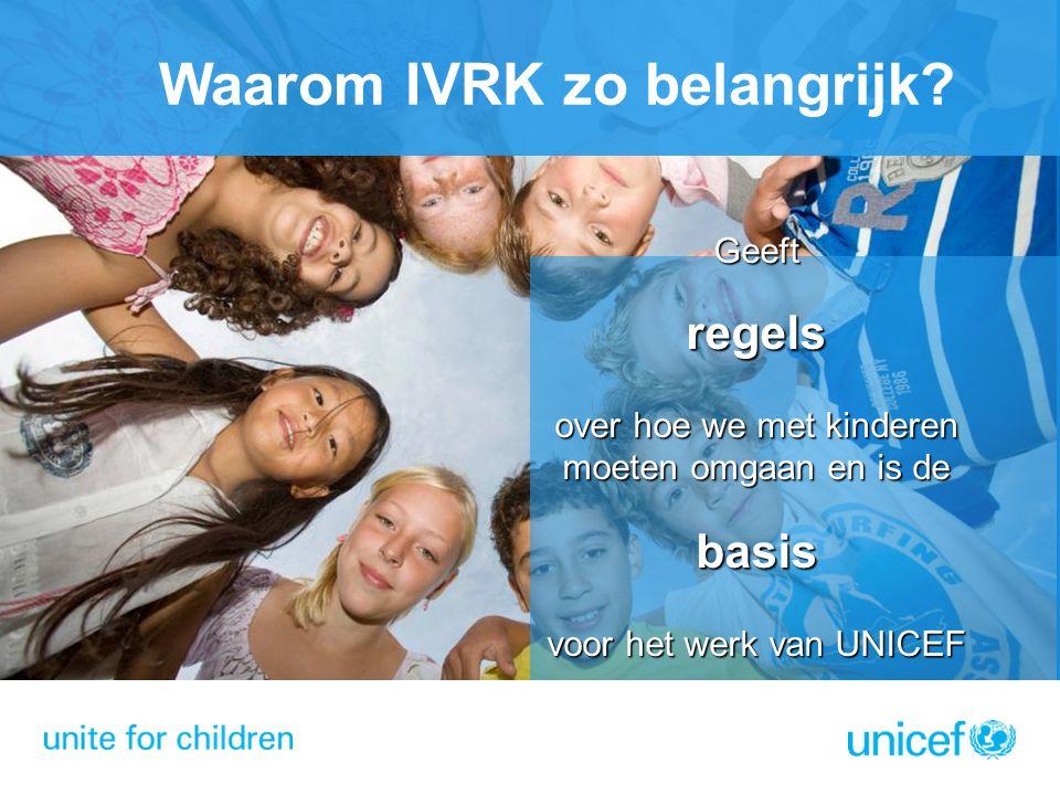Geeftregels over hoe we met kinderen moeten omgaan en is de basis voor het werk van UNICEF Waarom IVRK zo belangrijk?