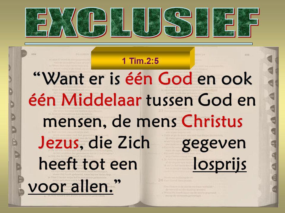 "1 Tim.2:5 ""Want er is één God en ook éénMiddelaar Christus Jezus ""Want er is één God en ook één Middelaar tussen God en mensen, de mens Christus Jezus"