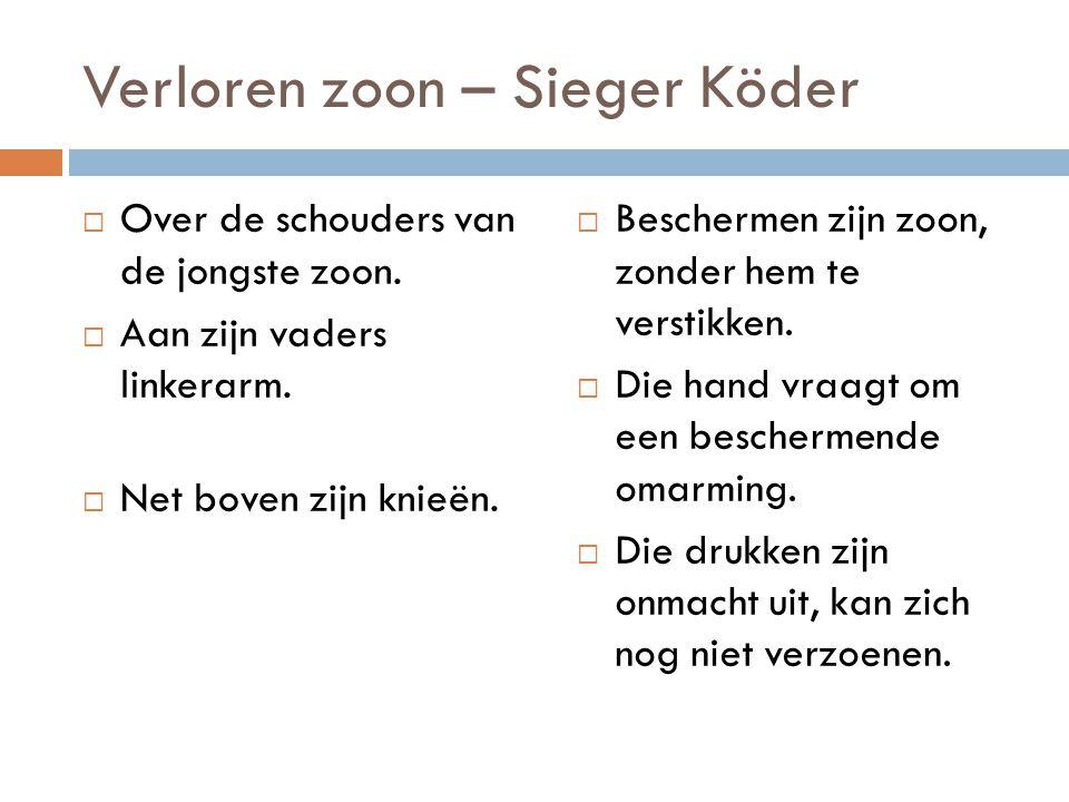 Verloren zoon – Sieger Köder  Over de schouders van de jongste zoon.  Aan zijn vaders linkerarm.  Net boven zijn knieën.  Beschermen zijn zoon, zo