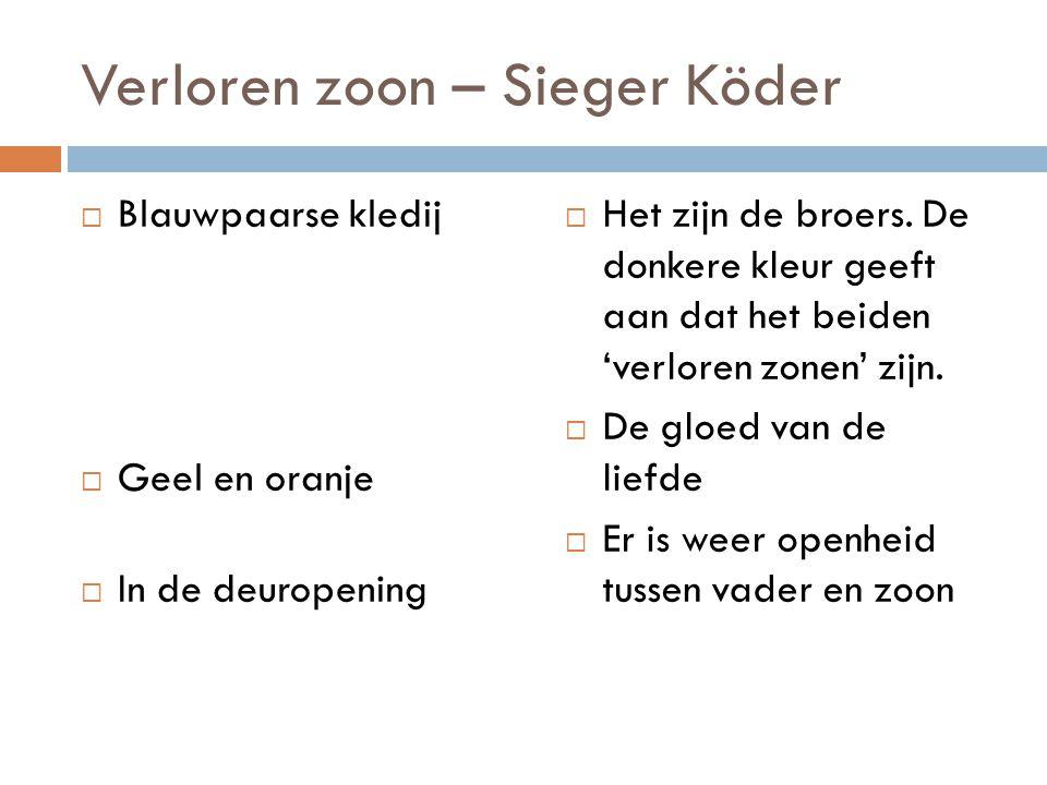 Verloren zoon – Sieger Köder  Blauwpaarse kledij  Geel en oranje  In de deuropening  Het zijn de broers. De donkere kleur geeft aan dat het beiden