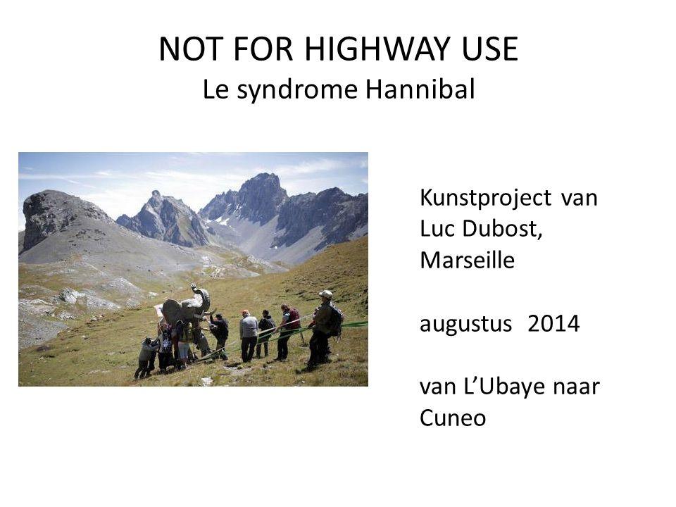 NOT FOR HIGHWAY USE Le syndrome Hannibal Kunstproject van Luc Dubost, Marseille augustus 2014 van L'Ubaye naar Cuneo