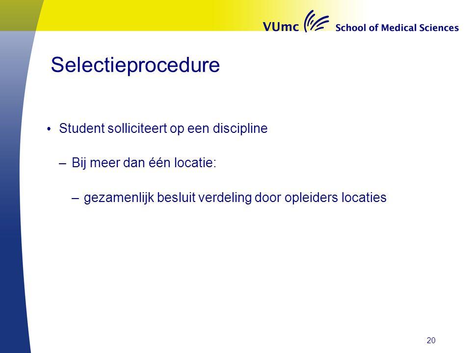 Selectieprocedure Student solliciteert op een discipline –Bij meer dan één locatie: –gezamenlijk besluit verdeling door opleiders locaties 20