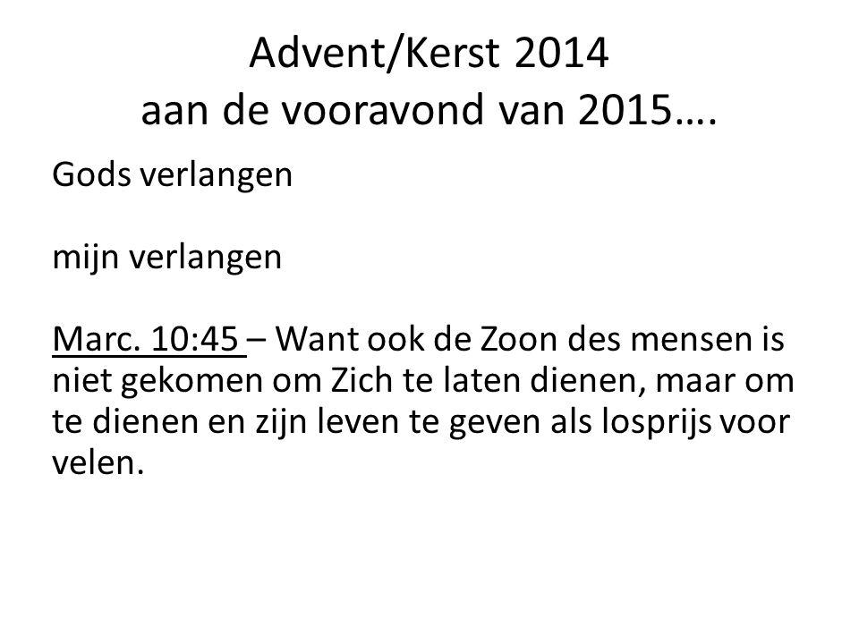 Advent/Kerst 2014 aan de vooravond van 2015….Gods verlangen mijn verlangen Marc.
