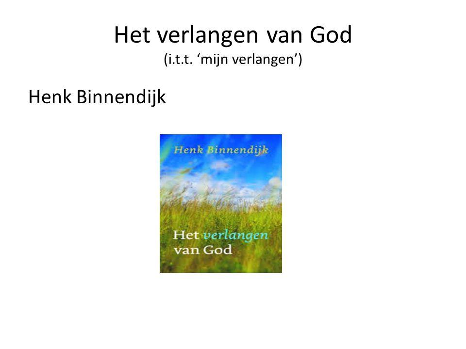 Het verlangen van God (i.t.t. 'mijn verlangen') Henk Binnendijk