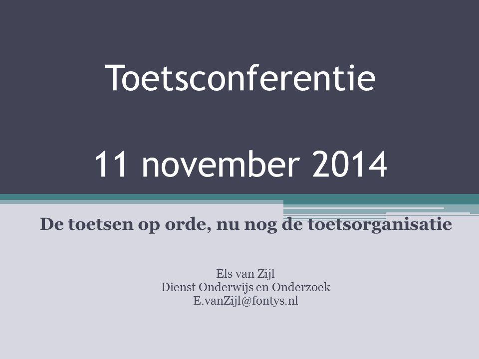 Toetsconferentie 11 november 2014 De toetsen op orde, nu nog de toetsorganisatie Els van Zijl Dienst Onderwijs en Onderzoek E.vanZijl@fontys.nl