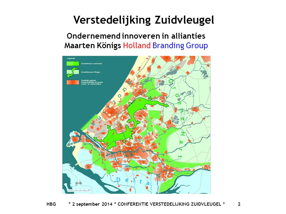 HBG * 2 september 2014 * CONFERENTIE VERSTEDELIJKING ZUIDVLEUGEL * 2 Verstedelijking Zuidvleugel Ondernemend innoveren in allianties Maarten Königs Ho