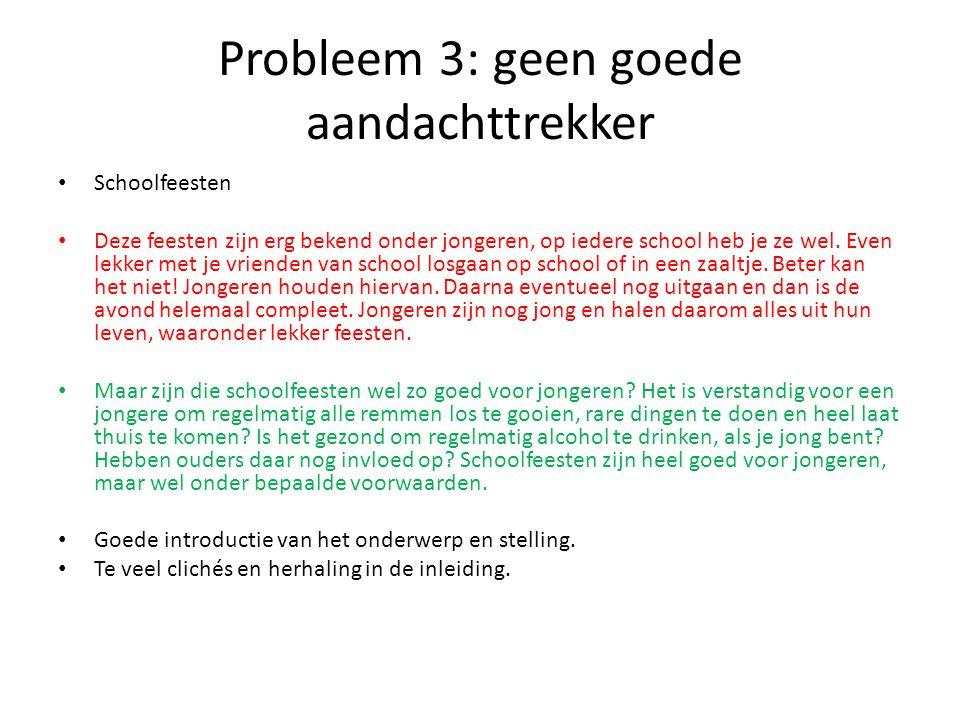 Probleem 3: geen goede aandachttrekker Schoolfeesten Deze feesten zijn erg bekend onder jongeren, op iedere school heb je ze wel.