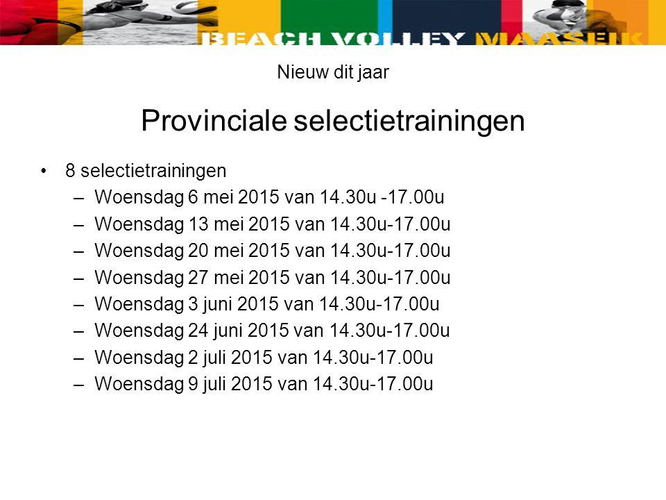 Nieuw dit jaar Provinciale selectietrainingen 8 selectietrainingen –Woensdag 6 mei 2015 van 14.30u -17.00u –Woensdag 13 mei 2015 van 14.30u-17.00u –Woensdag 20 mei 2015 van 14.30u-17.00u –Woensdag 27 mei 2015 van 14.30u-17.00u –Woensdag 3 juni 2015 van 14.30u-17.00u –Woensdag 24 juni 2015 van 14.30u-17.00u –Woensdag 2 juli 2015 van 14.30u-17.00u –Woensdag 9 juli 2015 van 14.30u-17.00u