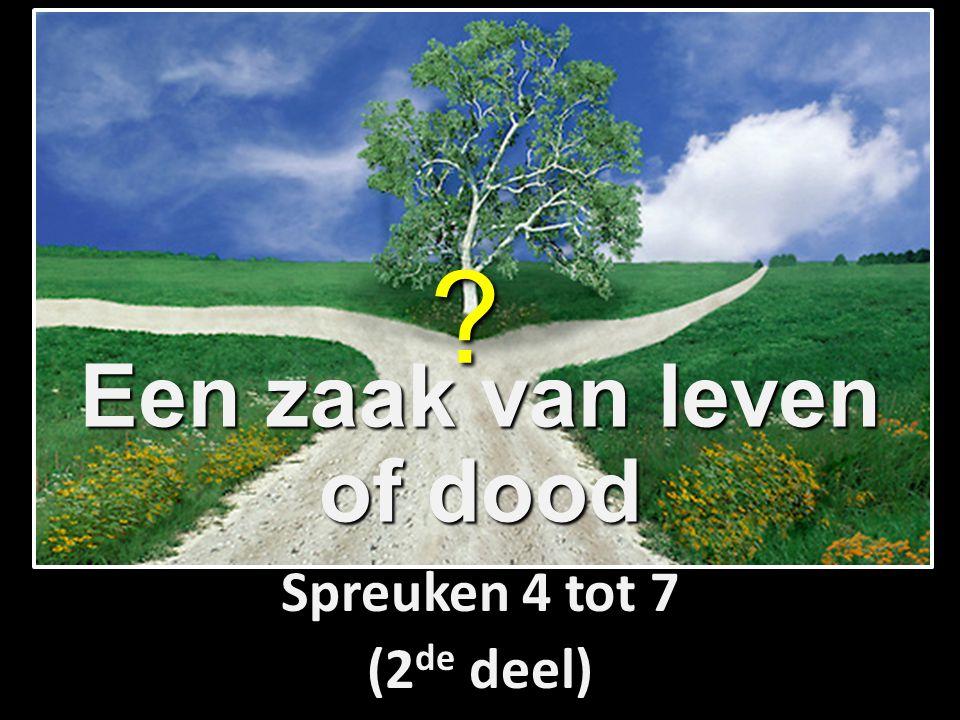 Een zaak van leven of dood Spreuken 4 tot 7 (2 de deel) ?