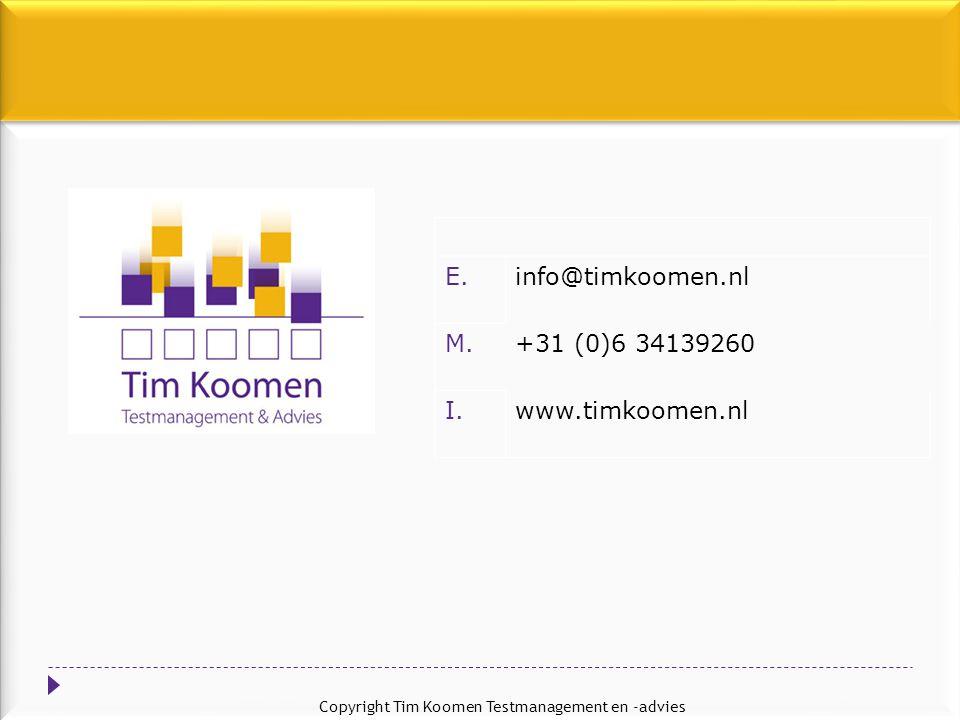 E.info@timkoomen.nl M.+31 (0)6 34139260 I.www.timkoomen.nl Copyright Tim Koomen Testmanagement en -advies