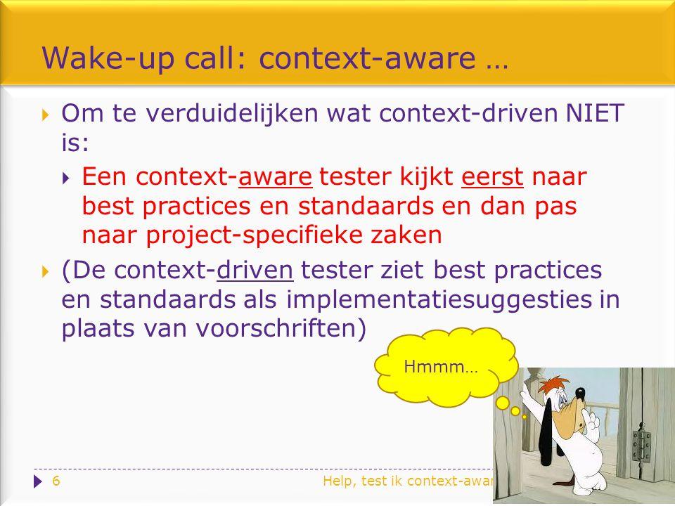 Help, test ik context-aware of context-driven? Of toch wel …? Echter: No risk, no test!! 17