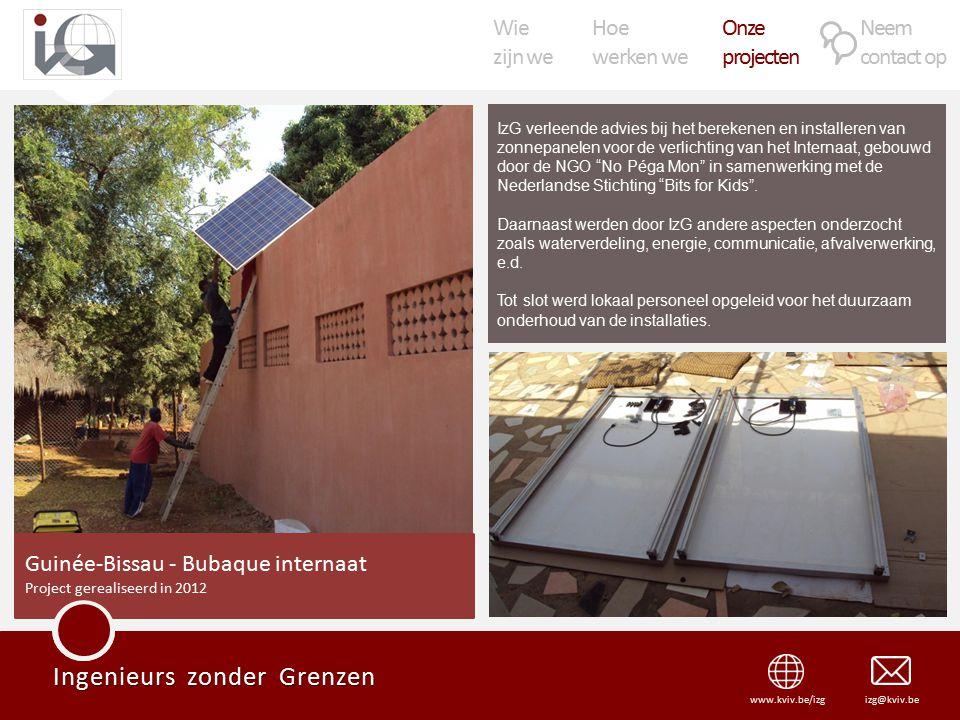 Wie zijn we Hoe werken we Onze projecten Neem contact op Ingenieurs zonder Grenzen izg@kviv.bewww.kviv.be/izg IzG verleende advies bij het berekenen en installeren van zonnepanelen voor de verlichting van het Internaat, gebouwd door de NGO No Péga Mon in samenwerking met de Nederlandse Stichting Bits for Kids .