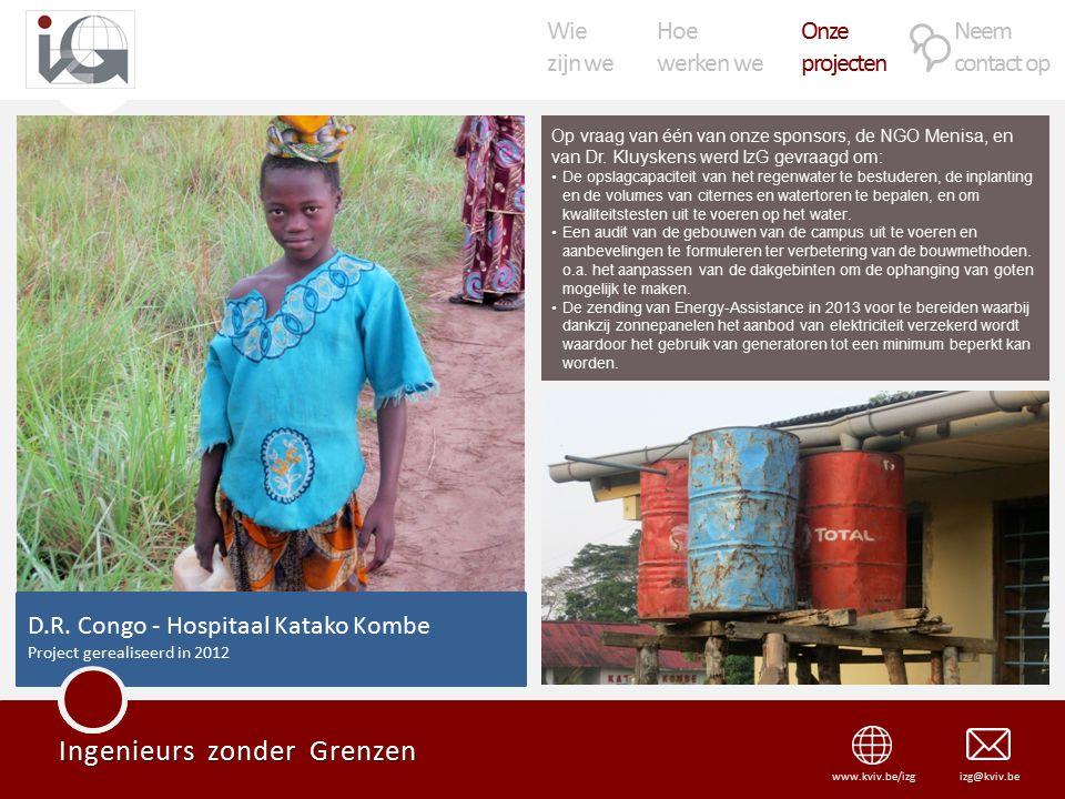 Wie zijn we Hoe werken we Onze projecten Neem contact op Ingenieurs zonder Grenzen izg@kviv.bewww.kviv.be/izg Op vraag van één van onze sponsors, de NGO Menisa, en van Dr.