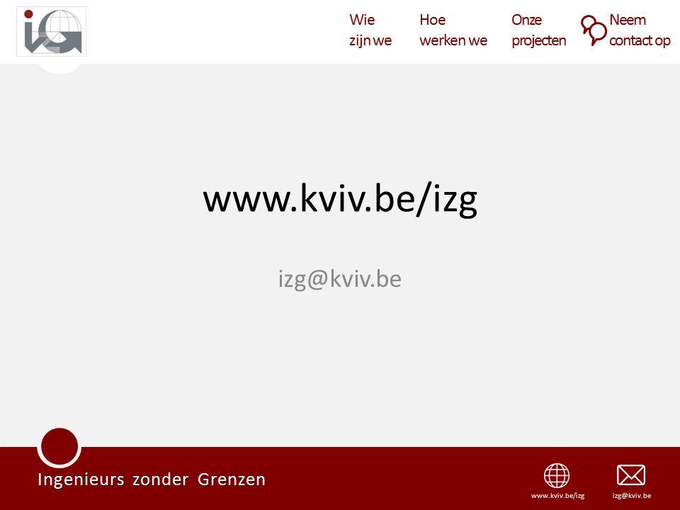 Wie zijn we Hoe werken we Onze projecten Neem contact op Ingenieurs zonder Grenzen izg@kviv.bewww.kviv.be/izg izg@kviv.be