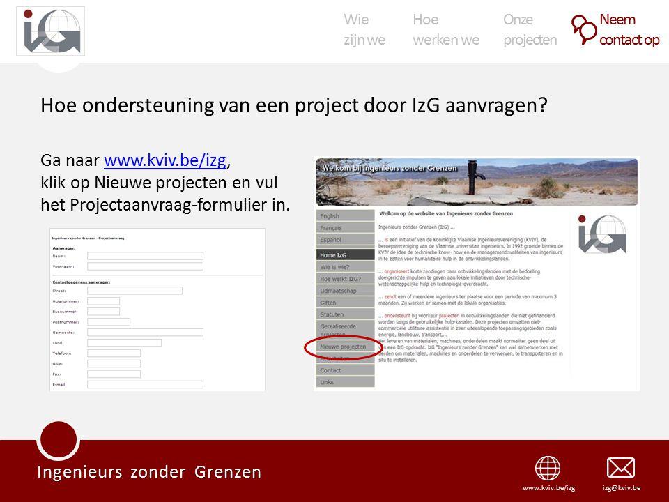 Wie zijn we Hoe werken we Onze projecten Neem contact op Ingenieurs zonder Grenzen izg@kviv.bewww.kviv.be/izg Hoe ondersteuning van een project door IzG aanvragen.