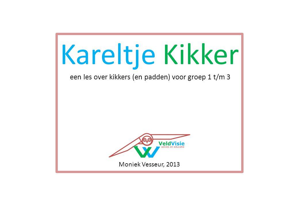 Kareltje Kikker een les over kikkers (en padden) voor groep 1 t/m 3 Moniek Vesseur, 2013